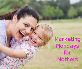 marketing Mondays for moms